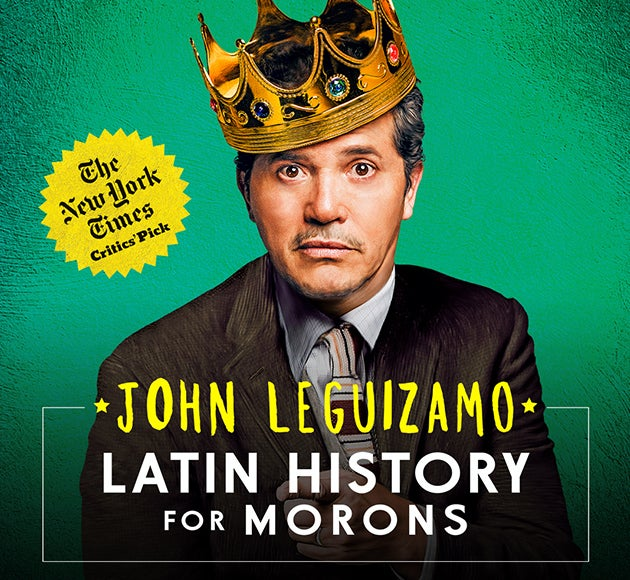 LATIN HISTORY FOR MORONS, Written By and Starring John Leguizamo